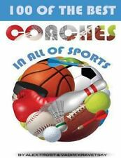 100 of the Best Coaches in All of Sports by Alex Trost and Vadim Kravetsky...