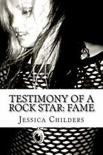 Testimony of a Rock Star : Fame by Jessica Childers (2012, Paperback)