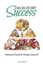 NEW 40-30-30 Diet Success: Personal Food & Fitness Journal by Jean LeGrand