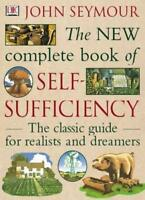 The New Complete Book of Self-Sufficiency: The classic guide for realists and ,
