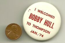 "SCARCE 1974 ""I Welcomed BOBBY HULL to Thompson "" Pin - WINNIPEG JETS"