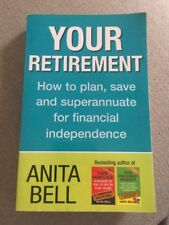 Your Retitement: How To Plan Save And Superannuate - Anita Bell Personal Finance