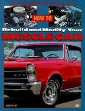 How to Rebuild and Modify Your Muscle Car High-Performace Restoration Scott 1999