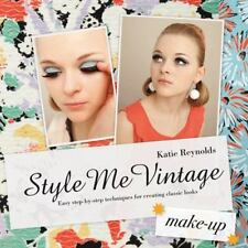 Style Me Vintage: Make Up: Easy Step-by-Step Techniques for Creating Classic Loo