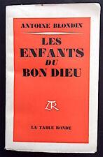 Antoine BLONDIN - Les Enfants du Bon Dieu - La Table Ronde, 1953 - bel état