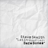 STEVE SKAITH - LATIN QUARTER: BARE BONES  CD NEU