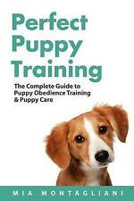 Perfect Puppy Training: The Complete Guide to Puppy Obedience Training & Puppy C