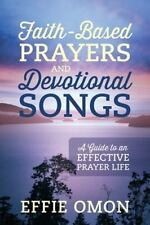 Faith-Based Prayers and Devotional Songs : A Guide to an Effective Prayer...