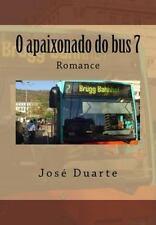 O Apaixonado Do Bus 7 by José Duarte (2016, Paperback)