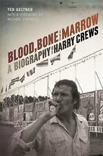 Blood, Bone, and Marrow: A Biography of Harry Crews by Geltner, Ted