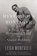 The Mysterious Montague : A True Tale of Hollywood, Golf, and Armed Robbery...