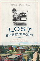 Lost Shreveport: Vanishing Scenes from the Red River Valley [Lost] [LA]