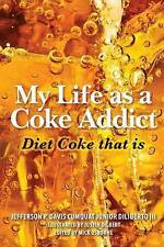 My Life As a Coke Addict : Diet Coke That Is, Paperback by Diliberto, Jeffers...