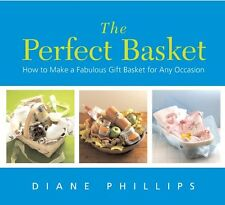 The Perfect Basket: How to Make a Fabulous Gift Basket for Any Occasion by Diane