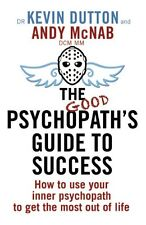 The Good Psychopath's Guide to Success,Andy McNab, Kevin Dutton