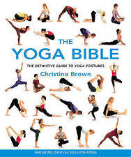 The Yoga Bible: The Definitive Guide to Yoga Postures, Acceptable, Christina Bro