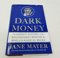 Dark Money : Billionaires Behind the Rise of the Radical Right First Edition HC