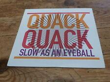 QUACK QUACK - SLOW AS AN EYEBALL !!!!!!!RARE CD PROMO!!!!!!!!!