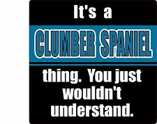 """""""It'S A Clumber Spaniel Thing You Just Wouldn'T Understand"""" Dog 4"""" Sticker"""