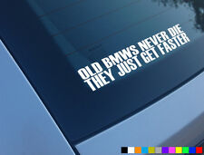 OLD BMW NEVER DIE THEY JUST GET FASTER FUNNY CAR STICKER DECAL M3 M5 335D 330I
