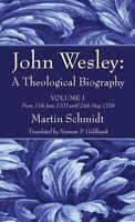 John Wesley : A Theological Biography, Paperback by Schmidt, Martin; Goldhawk...