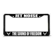 JET NOISE THE SOUND OF FREEDOM AIR FORCE Black Metal License Plate Frame Border