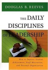 The Daily Disciplines of Leadership: How to Improve Student Achievement, Staff M