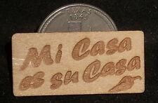 'Mi Casa es Su Casa' Wood Plaque / Texas / Spanish 1:12 Dollhouse Miniature