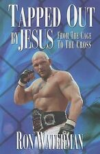 NEW Tapped Out By Jesus: From The Cage To The Cross by Ron Waterman