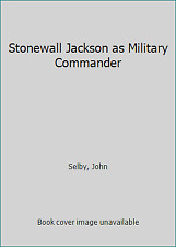 Stonewall Jackson as Military Commander by Selby, John