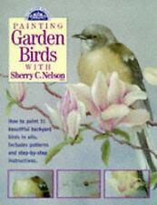 Painting Garden Birds with Sherry C. Nelson by Sherry C. Nelson (1998, Paperback