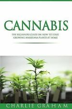Cannabis: the Beginners Guide on How to Start Growing Marijuana Plants at Hom...