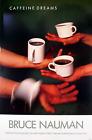 BRUCE NAUMAN Caffeine Dreams 35.5 x 24.5 Poster 1987 Pop Art Brown Hands, Coffee