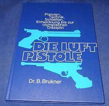 Brukner - Die Luftpistole - Pistolen, Technik, Schießen, Entwicklung
