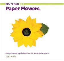 How to Make 100 Paper Flowers: Ideas and Instruction for Folding, Cutting, and S