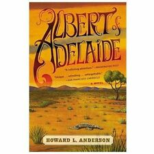 Albert of Adelaide : A Novel by Howard Anderson (2013, Paperback)