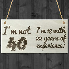 I'm Not 40 I'm 18 With 22 Years of Experience Novelty Plaque 40th Birthday Gift