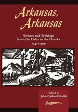 Arkansas, Arkansas: Writers and Writings from the Delta to the Ozarks, 1541-1969