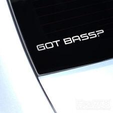 GOT BASS? JDM CAR DECAL STICKER WINDOW BUMPER EURO DUB VAG MUSIC VAN FUNNY LOUD