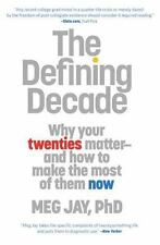 The Defining Decade : Why Your Twenties Matter--And How to Make the Most of Them