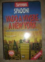 SPADONI - VADO A VIVERE A NEW YORK.COME VIVERE E PROSPERARE NELLA GRANDE MELA HW