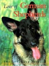Love of German Shepherds : The Ultimate Tribute by Berger, Todd R.