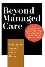 Beyond Managed Care: How Consumers and Technology Are Changing the-ExLibrary