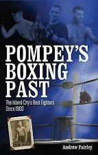 Pompey's Boxing Past: Some of the Best Fighters from the Island City Since 1900,