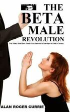 Beta Male Revolution : Why Many Men Have Totally Lost Interest in Marriage in...