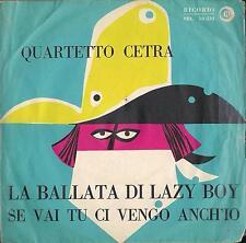 DISCO 45 Giri Quartetto Cetra - Ballata Di Lazy Boy / Se Vai Tu Ci Vengo Anch'I