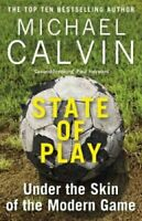 State of Play Under the Skin of the Modern Game by Michael Calvin 9781784756123