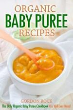 Baby Food at Home: Organic Baby Puree Recipes : The Only Organic Baby Puree...