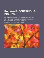Railways (continuous brakes).; Return (in pursuance of the Railway returns, con