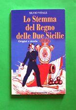 Lo stemma del Regno delle Due Sicilie - S. Vitale - 1^ Ed. Controcorrente 2005